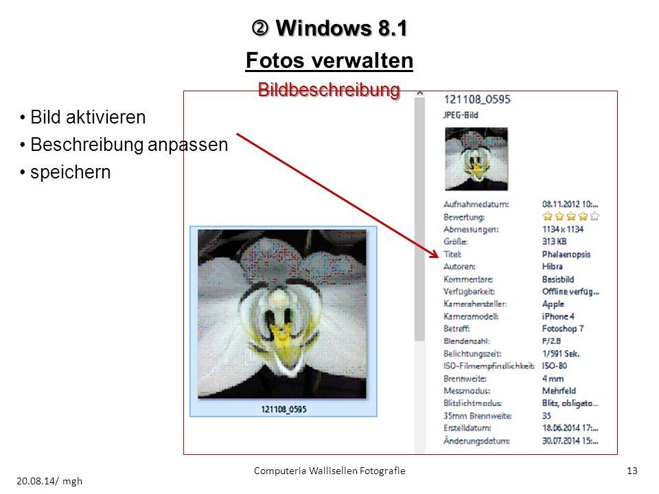  Windows 8.1 Fotos verwaltenBildbeschreibung Bild aktivieren Beschreibung anpassen speichern Computeria Wallisellen Fotografie13 20.08.14/ mgh