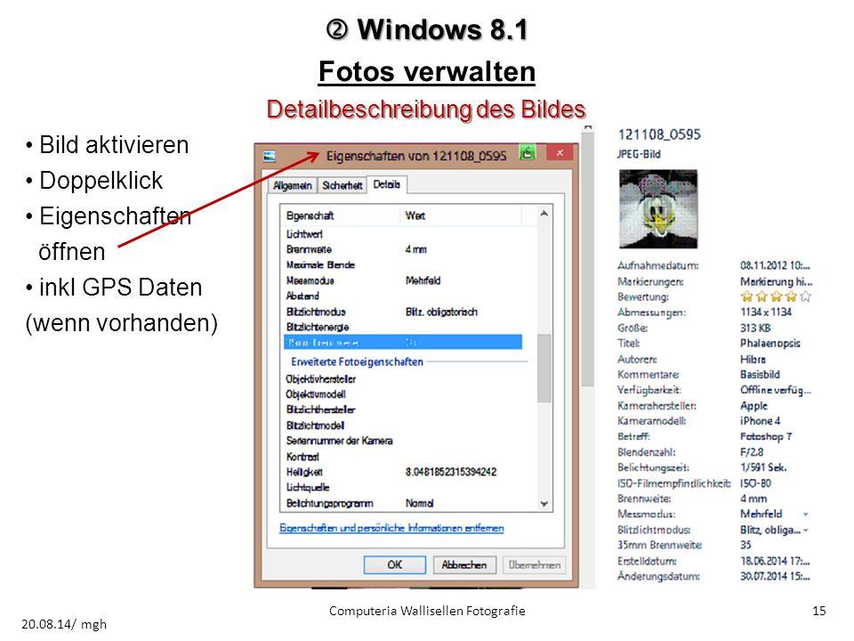  Windows 8.1 Fotos verwalten Detailbeschreibung des Bildes Bild aktivieren Doppelklick Eigenschaften öffnen inkl GPS Daten (wenn vorhanden) Computeri