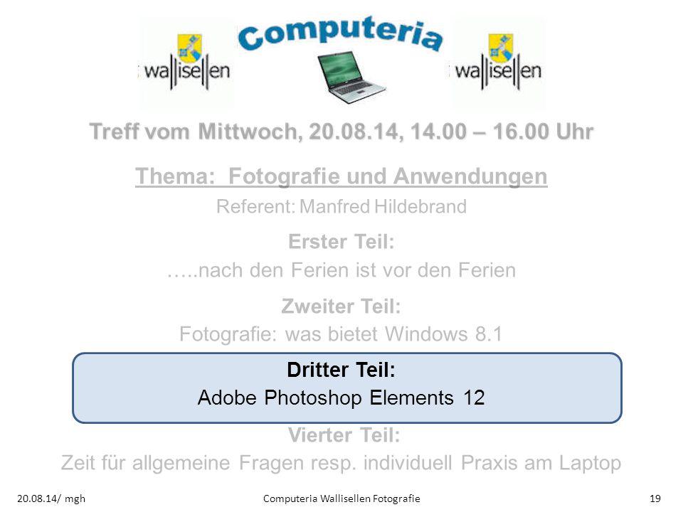 Computeria Wallisellen Fotografie1920.08.14/ mgh Treff vom Mittwoch, 20.08.14, 14.00 – 16.00 Uhr Thema: Fotografie und Anwendungen Referent: Manfred H