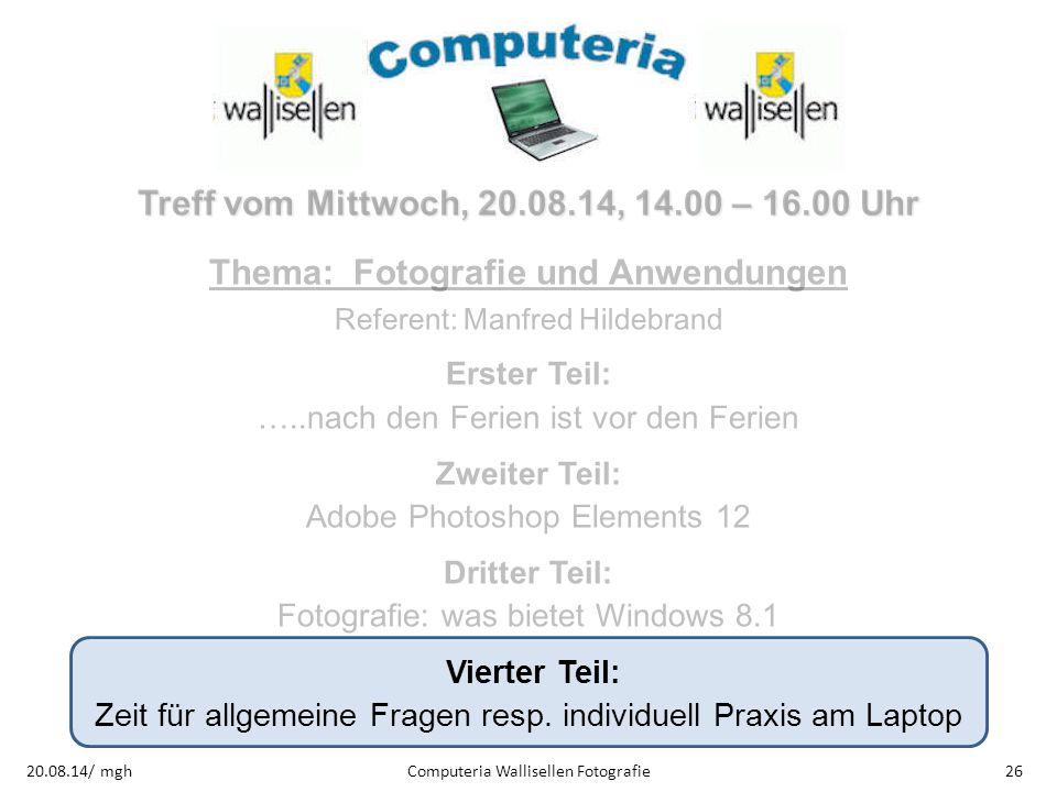 Computeria Wallisellen Fotografie2620.08.14/ mgh Treff vom Mittwoch, 20.08.14, 14.00 – 16.00 Uhr Thema: Fotografie und Anwendungen Referent: Manfred H
