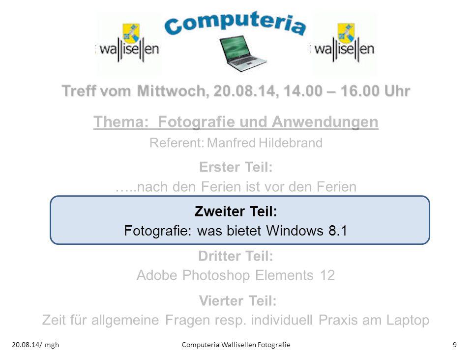Computeria Wallisellen Fotografie920.08.14/ mgh Treff vom Mittwoch, 20.08.14, 14.00 – 16.00 Uhr Thema: Fotografie und Anwendungen Referent: Manfred Hi