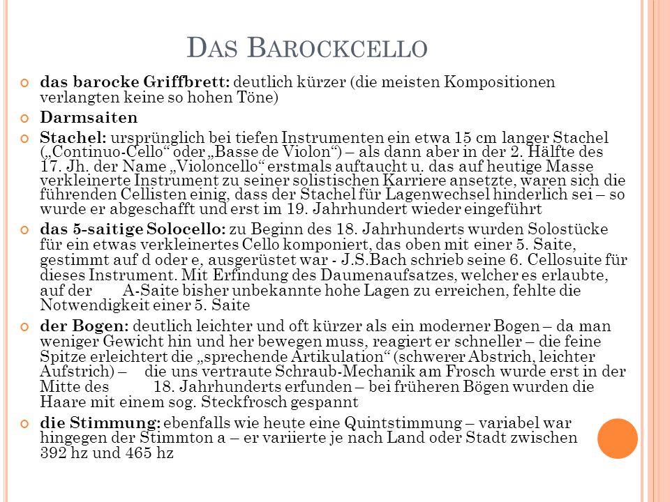 D AS B AROCKCELLO das barocke Griffbrett: deutlich kürzer (die meisten Kompositionen verlangten keine so hohen Töne) Darmsaiten Stachel: ursprünglich