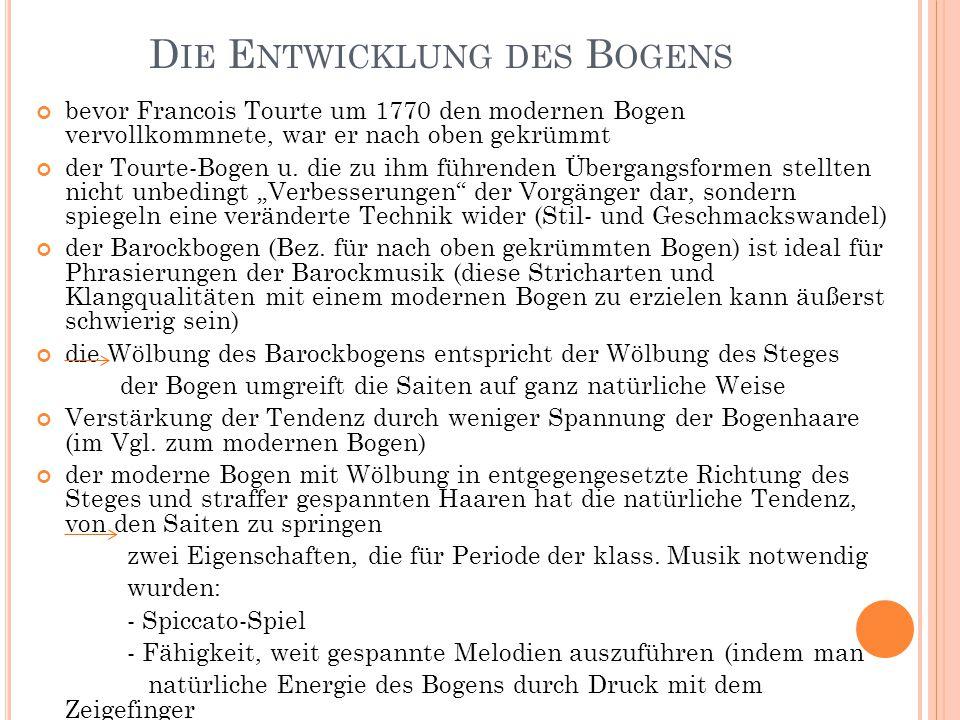 D IE E NTWICKLUNG DES B OGENS bevor Francois Tourte um 1770 den modernen Bogen vervollkommnete, war er nach oben gekrümmt der Tourte-Bogen u. die zu i