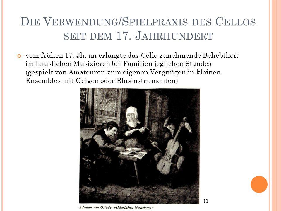 D IE V ERWENDUNG /S PIELPRAXIS DES C ELLOS SEIT DEM 17. J AHRHUNDERT vom frühen 17. Jh. an erlangte das Cello zunehmende Beliebtheit im häuslichen Mus