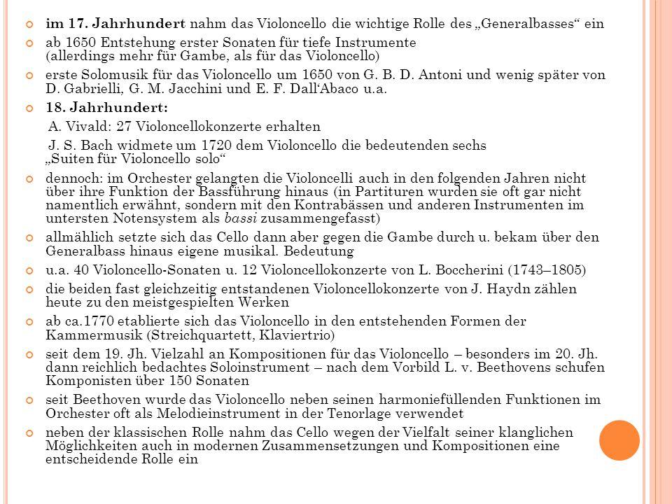 """im 17. Jahrhundert nahm das Violoncello die wichtige Rolle des """"Generalbasses"""" ein ab 1650 Entstehung erster Sonaten für tiefe Instrumente (allerdings"""