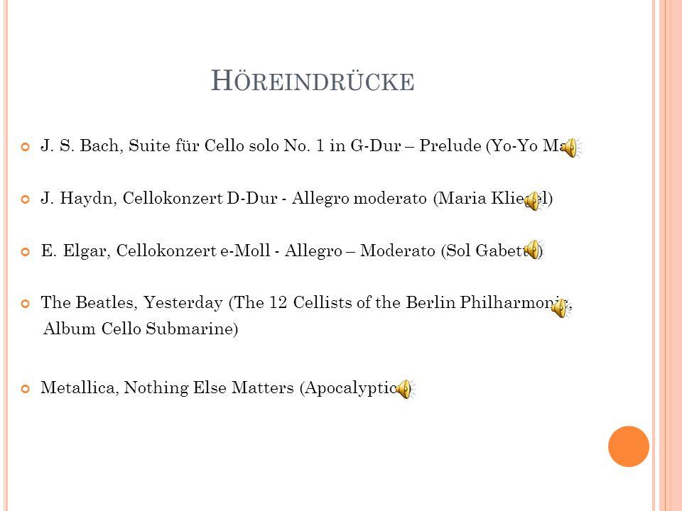 H ÖREINDRÜCKE J. S. Bach, Suite für Cello solo No. 1 in G-Dur – Prelude (Yo-Yo Ma) J. Haydn, Cellokonzert D-Dur - Allegro moderato (Maria Kliegel) E.