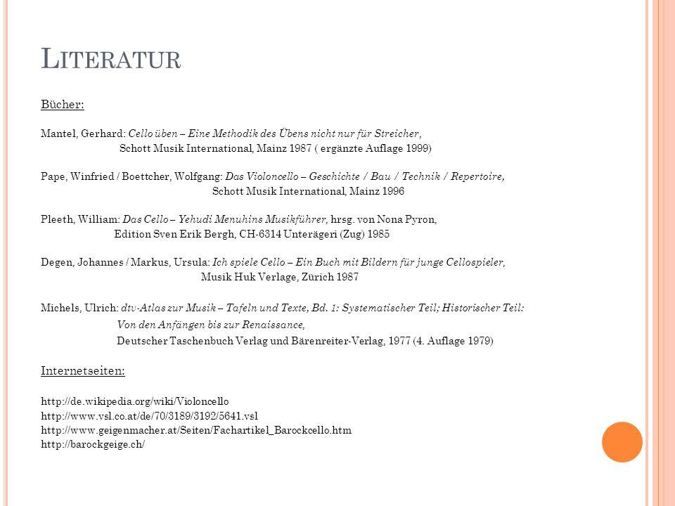L ITERATUR Bücher: Mantel, Gerhard: Cello üben – Eine Methodik des Übens nicht nur für Streicher, Schott Musik International, Mainz 1987 ( ergänzte Au