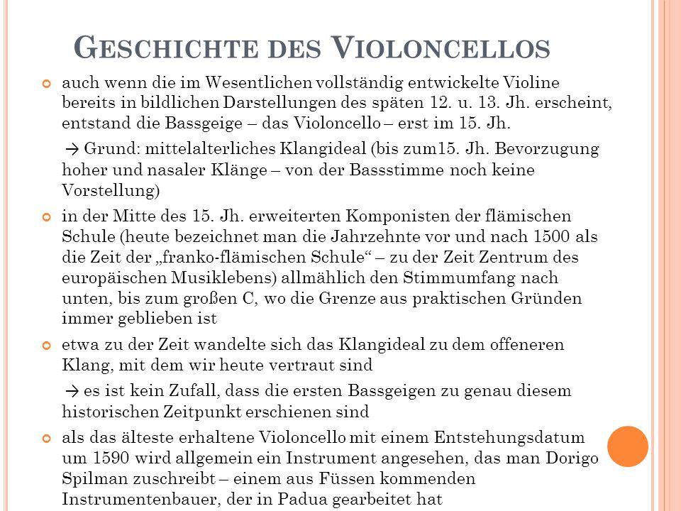 G ESCHICHTE DES V IOLONCELLOS auch wenn die im Wesentlichen vollständig entwickelte Violine bereits in bildlichen Darstellungen des späten 12. u. 13.