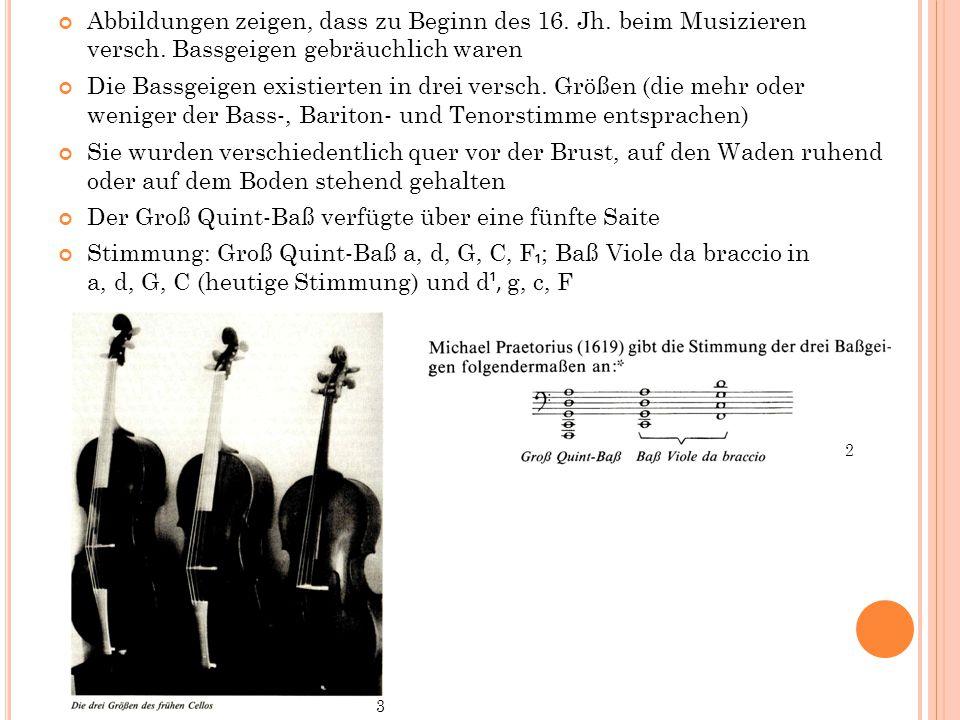 Abbildungen zeigen, dass zu Beginn des 16. Jh. beim Musizieren versch. Bassgeigen gebräuchlich waren Die Bassgeigen existierten in drei versch. Größen