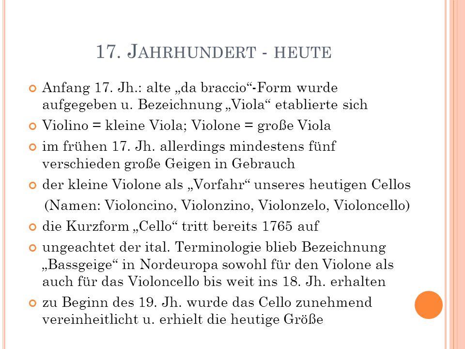 """17. J AHRHUNDERT - HEUTE Anfang 17. Jh.: alte """"da braccio""""-Form wurde aufgegeben u. Bezeichnung """"Viola"""" etablierte sich Violino = kleine Viola; Violon"""