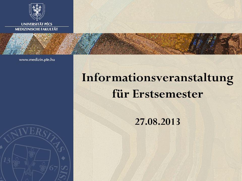 UNIVERSITÄT PÉCS MEDIZINISCHE FAKULTÄT www.medizin.pte.hu Informationsveranstaltung für Erstsemester 27.08.2013