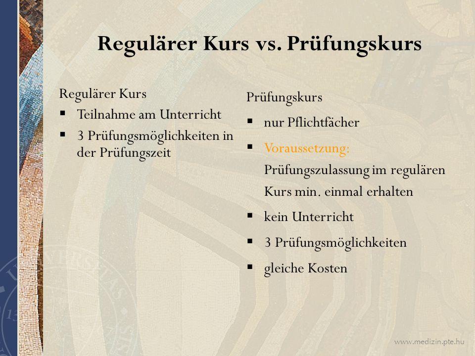 www.medizin.pte.hu Regulärer Kurs vs. Prüfungskurs Regulärer Kurs  Teilnahme am Unterricht  3 Prüfungsmöglichkeiten in der Prüfungszeit Prüfungskurs