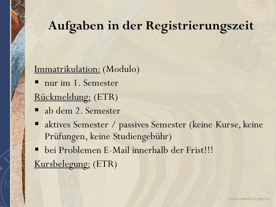 www.medizin.pte.hu Aufgaben in der Registrierungszeit Immatrikulation: (Modulo)  nur im 1. Semester Rückmeldung: (ETR)  ab dem 2. Semester  aktives