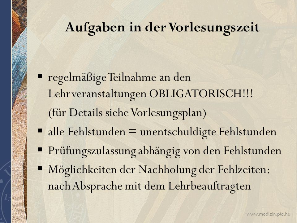 www.medizin.pte.hu Aufgaben in der Vorlesungszeit  regelmäßige Teilnahme an den Lehrveranstaltungen OBLIGATORISCH!!.