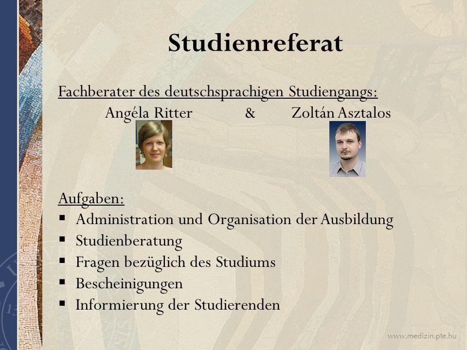 www.medizin.pte.hu Studienreferat Fachberater des deutschsprachigen Studiengangs: Angéla Ritter & Zoltán Asztalos Aufgaben:  Administration und Organ