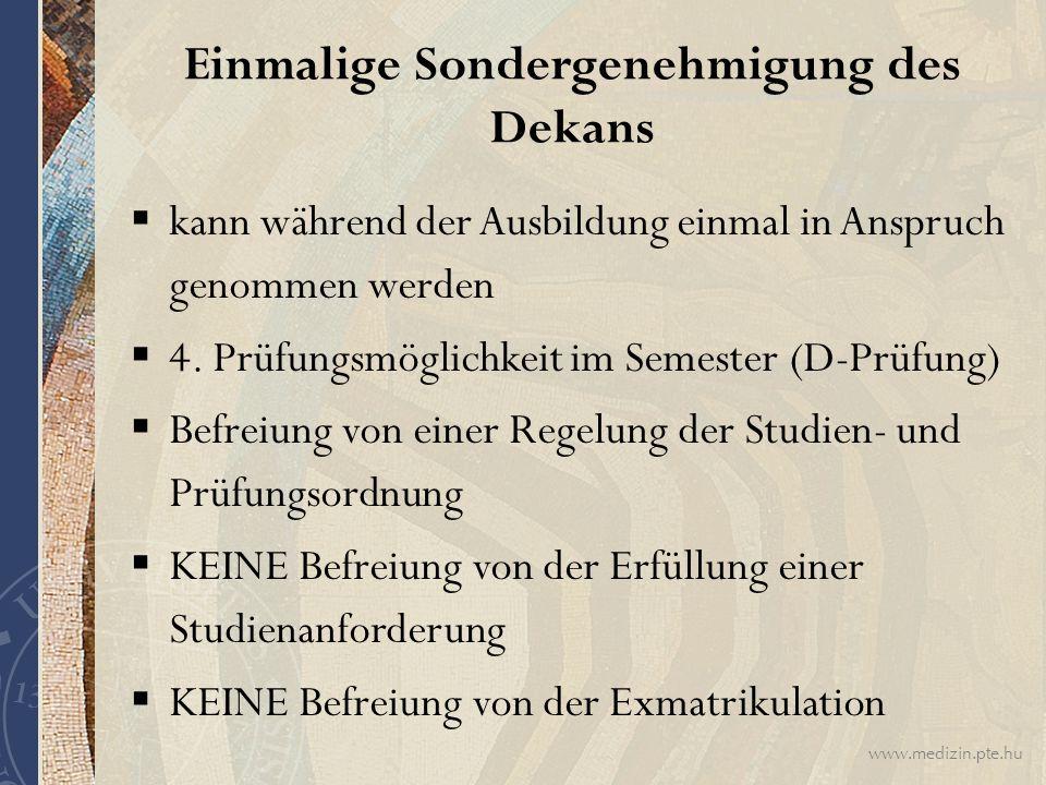 www.medizin.pte.hu Einmalige Sondergenehmigung des Dekans  kann während der Ausbildung einmal in Anspruch genommen werden  4. Prüfungsmöglichkeit im