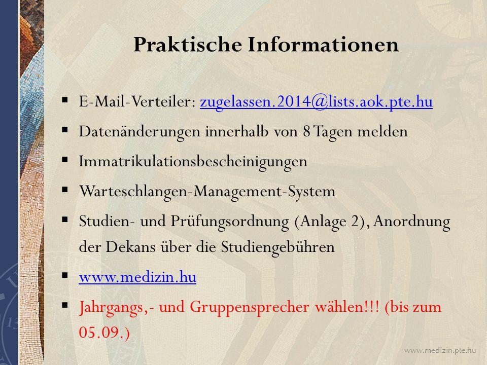 www.medizin.pte.hu Praktische Informationen  E-Mail-Verteiler: zugelassen.2014@lists.aok.pte.huzugelassen.2014@lists.aok.pte.hu  Datenänderungen inn