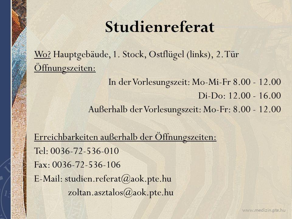 www.medizin.pte.hu Studienreferat Wo? Hauptgebäude, 1. Stock, Ostflügel (links), 2. Tür Öffnungszeiten: In der Vorlesungszeit: Mo-Mi-Fr 8.00 - 12.00 D