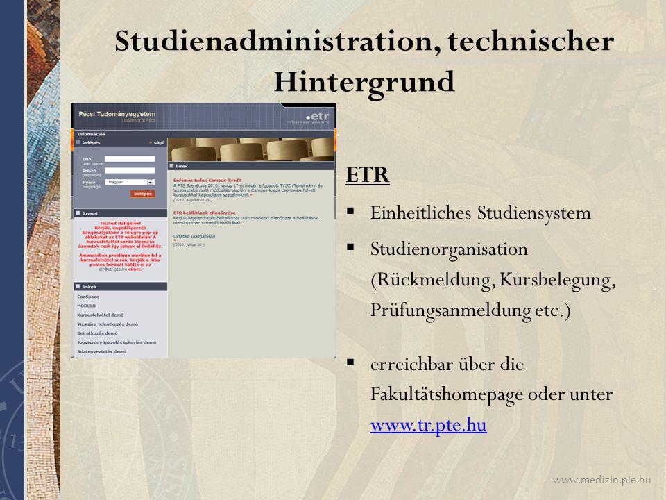 www.medizin.pte.hu Studienadministration, technischer Hintergrund ETR  Einheitliches Studiensystem  Studienorganisation (Rückmeldung, Kursbelegung,