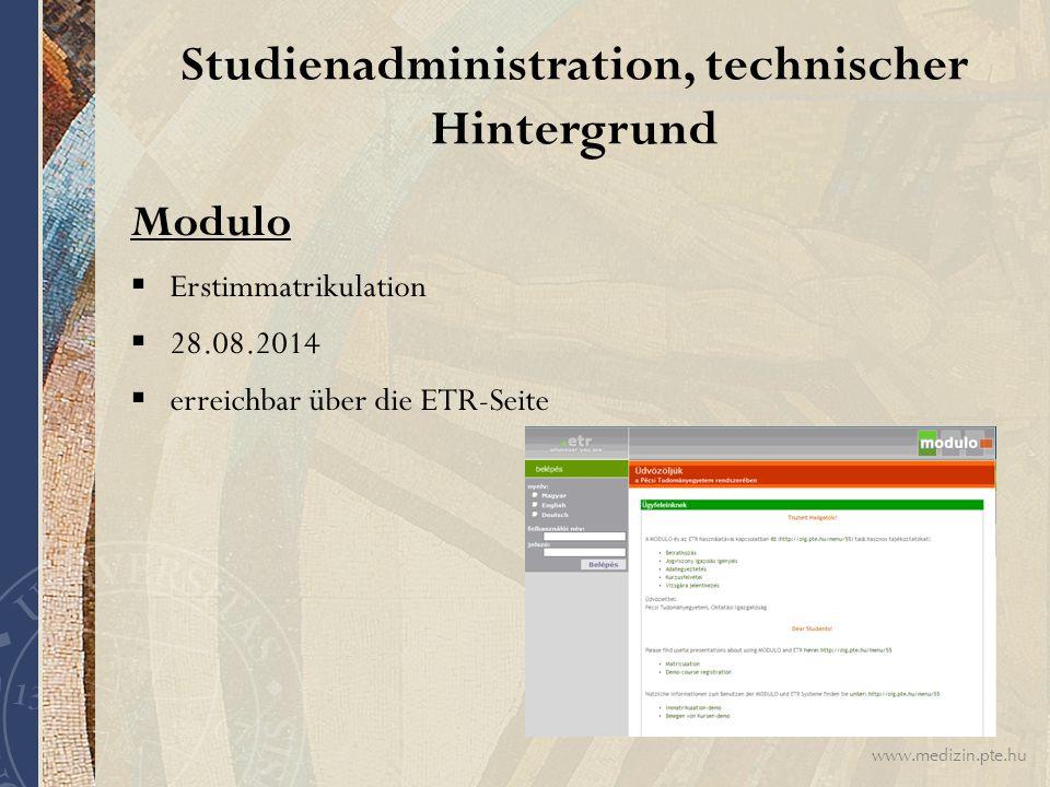 www.medizin.pte.hu Studienadministration, technischer Hintergrund Modulo  Erstimmatrikulation  28.08.2014  erreichbar über die ETR-Seite