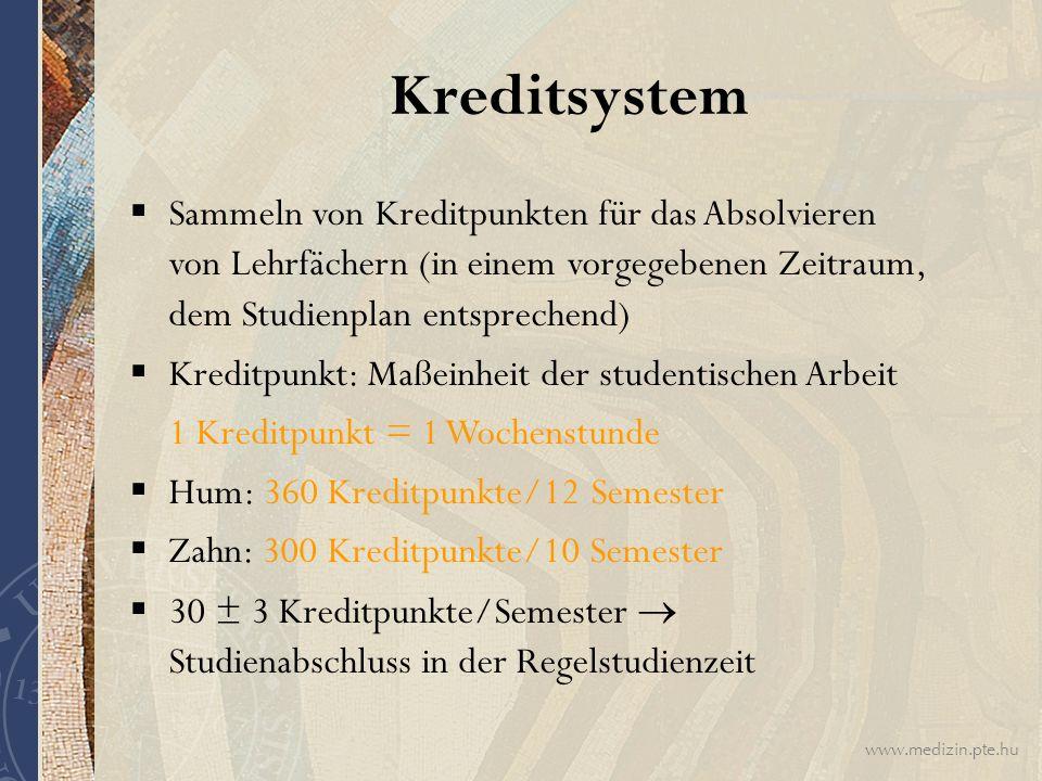 www.medizin.pte.hu Kreditsystem  Sammeln von Kreditpunkten für das Absolvieren von Lehrfächern (in einem vorgegebenen Zeitraum, dem Studienplan entsp
