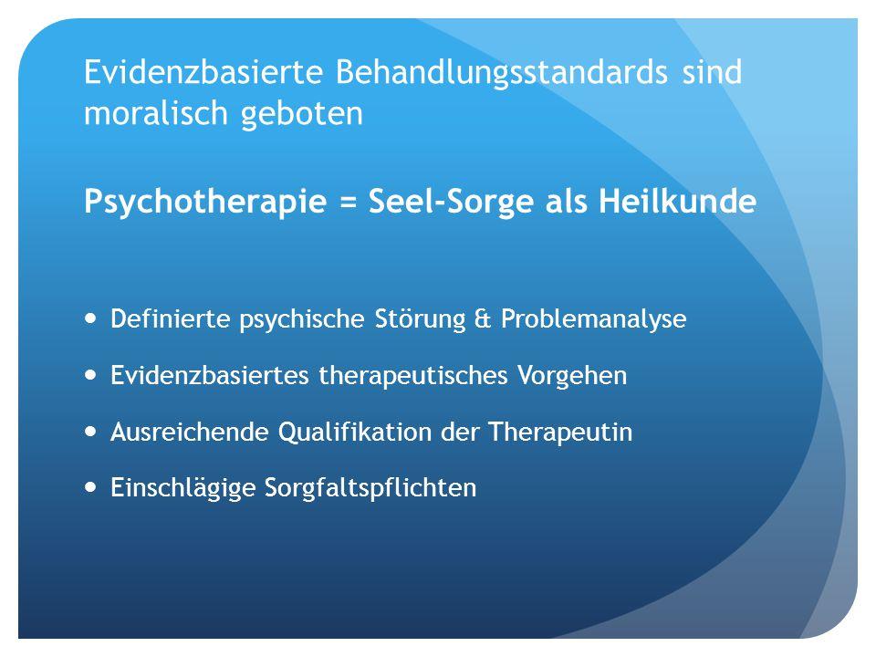 Moralische Forderung nach einer evidenzbasierten Psychotherapie Möglichst eindeutiger Standard des therapeutisch Richtigen schwer zu definieren & zu begründen; wachsweiche Leitlinien Problem mit der Alltagspsychologie: Psychotherapie ist weniger Wissenschaft als lebensweltlich begründete, handwerkliche Praxis