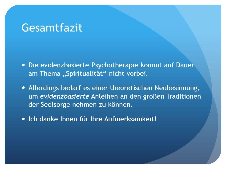"""Gesamtfazit Die evidenzbasierte Psychotherapie kommt auf Dauer am Thema """"Spiritualität"""" nicht vorbei. Allerdings bedarf es einer theoretischen Neubesi"""