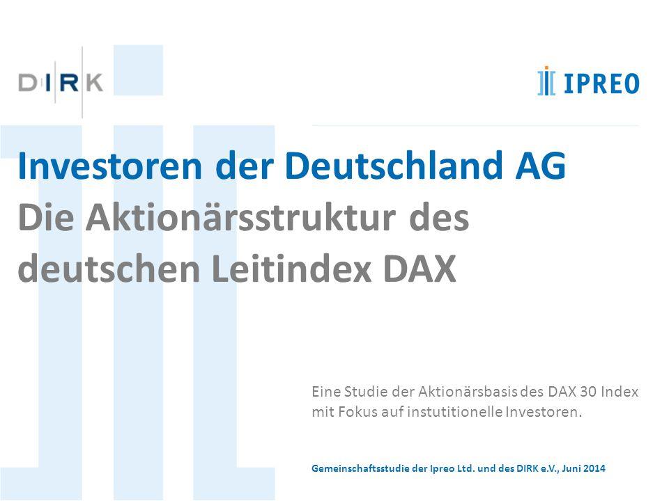 Investoren der Deutschland AG Die Aktionärsstruktur des deutschen Leitindex DAX Eine Studie der Aktionärsbasis des DAX 30 Index mit Fokus auf instutitionelle Investoren.