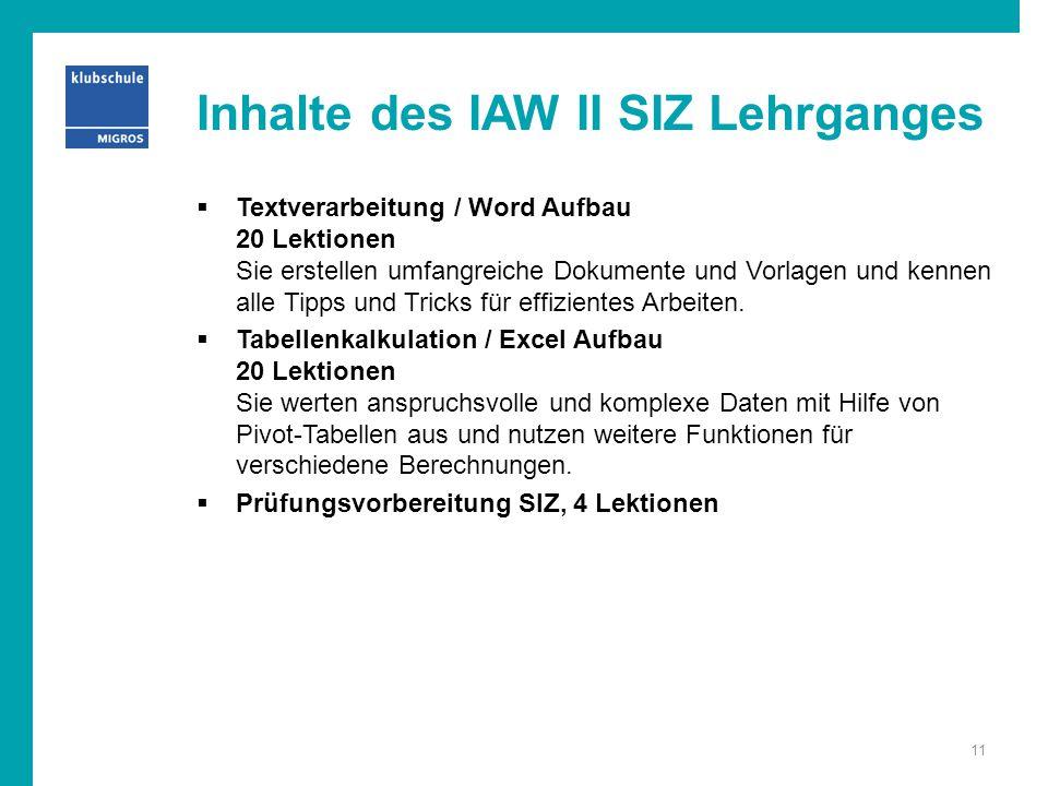 Inhalte des IAW II SIZ Lehrganges  Textverarbeitung / Word Aufbau 20 Lektionen Sie erstellen umfangreiche Dokumente und Vorlagen und kennen alle Tipp