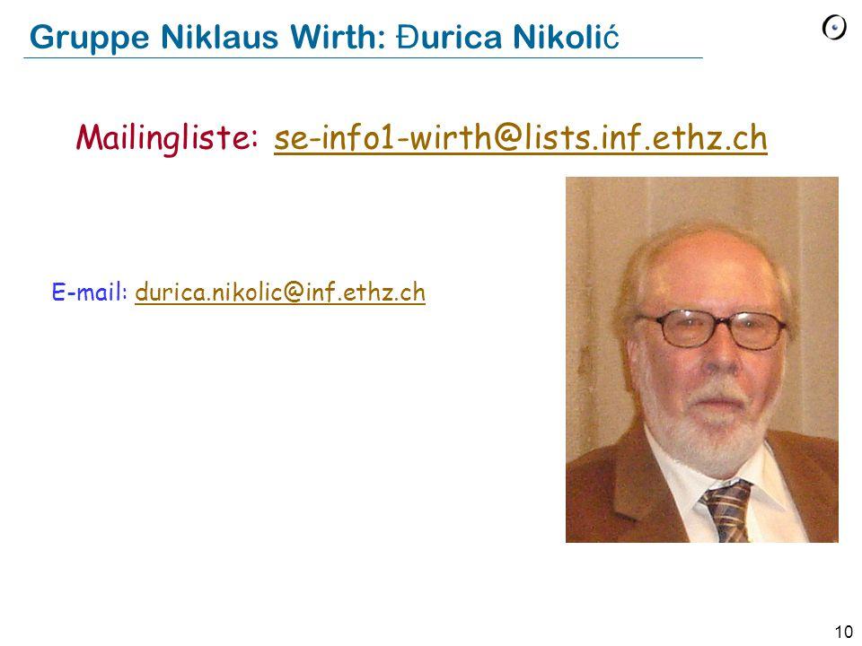 10 Gruppe Niklaus Wirth: Đ urica Nikoli ć E-mail: durica.nikolic@inf.ethz.ch Mailingliste: se-info1-wirth@lists.inf.ethz.chse-info1-wirth@lists.inf.et