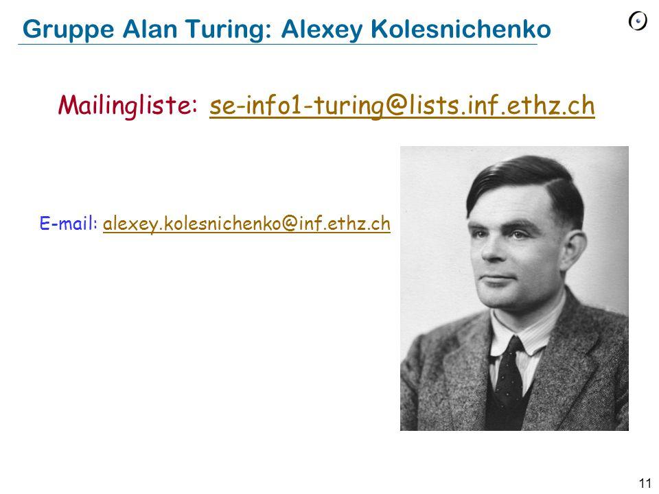 11 Gruppe Alan Turing: Alexey Kolesnichenko E-mail: alexey.kolesnichenko@inf.ethz.chalexey.kolesnichenko@inf.ethz.ch Mailingliste: se-info1-turing@lis