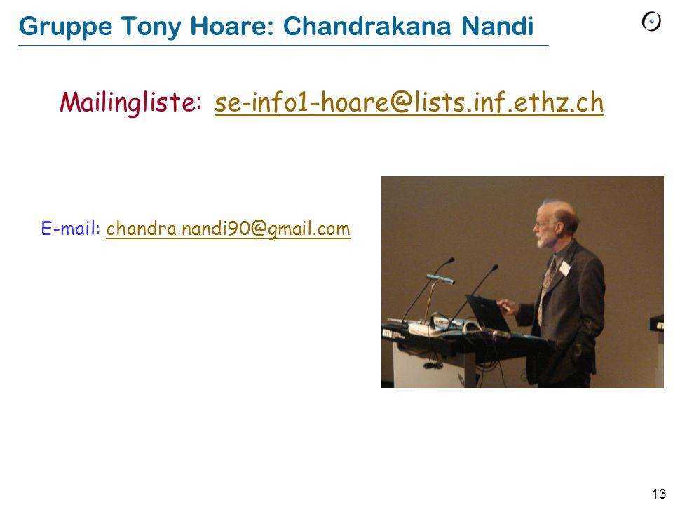 13 Gruppe Tony Hoare: Chandrakana Nandi E-mail: chandra.nandi90@gmail.comchandra.nandi90@gmail.com Mailingliste: se-info1-hoare@lists.inf.ethz.chse-in