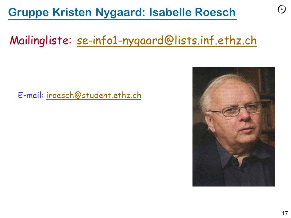 17 Gruppe Kristen Nygaard: Isabelle Roesch E-mail: iroesch@student.ethz.chiroesch@student.ethz.ch Mailingliste: se-info1-nygaard@lists.inf.ethz.chse-i