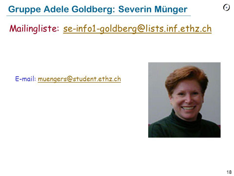 18 Gruppe Adele Goldberg: Severin Münger E-mail: muengers@student.ethz.chmuengers@student.ethz.ch Mailingliste: se-info1-goldberg@lists.inf.ethz.chse-