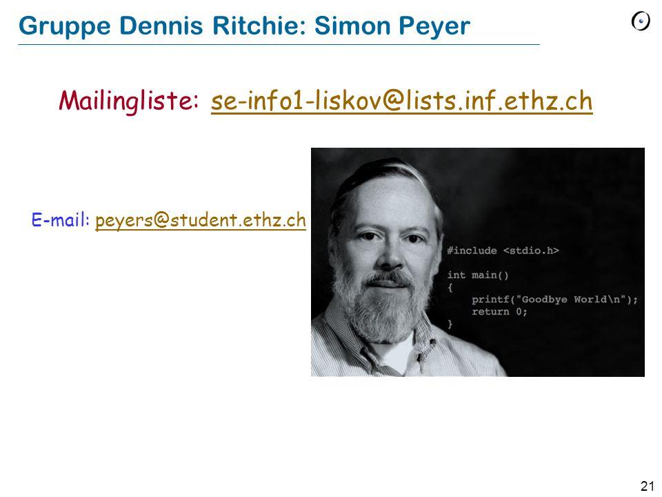 21 Gruppe Dennis Ritchie: Simon Peyer E-mail: peyers@student.ethz.chpeyers@student.ethz.ch Mailingliste: se-info1-liskov@lists.inf.ethz.chse-info1-lis