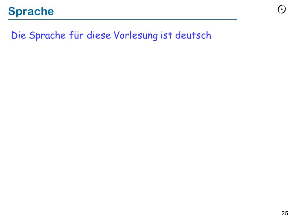 25 Sprache Die Sprache für diese Vorlesung ist deutsch