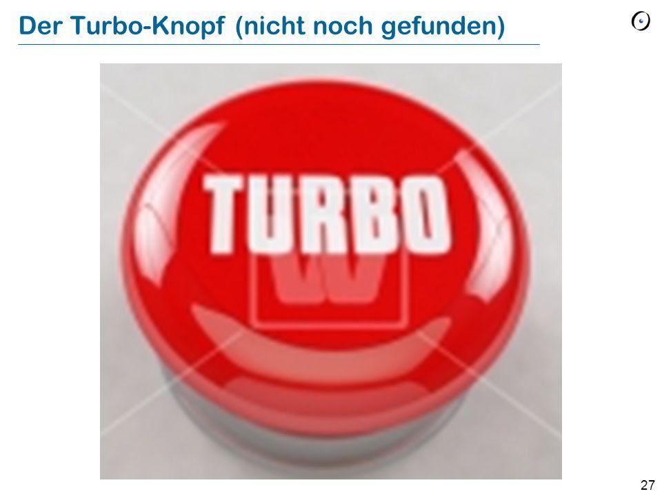 27 Der Turbo-Knopf (nicht noch gefunden)