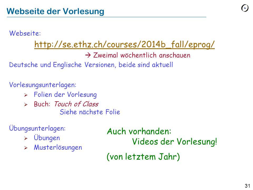 31 Webseite: http://se.ethz.ch/courses/2014b_fall/eprog/  Zweimal wöchentlich anschauen Deutsche und Englische Versionen, beide sind aktuell http://s