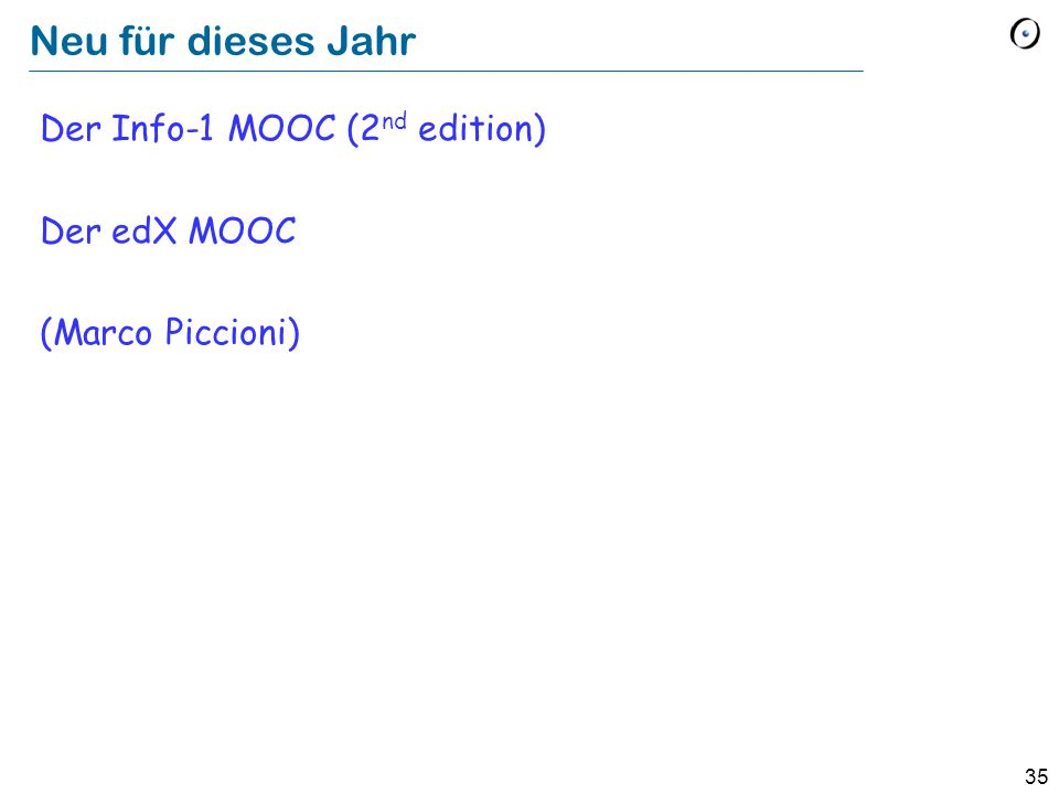 35 Neu für dieses Jahr Der Info-1 MOOC (2 nd edition) Der edX MOOC (Marco Piccioni)