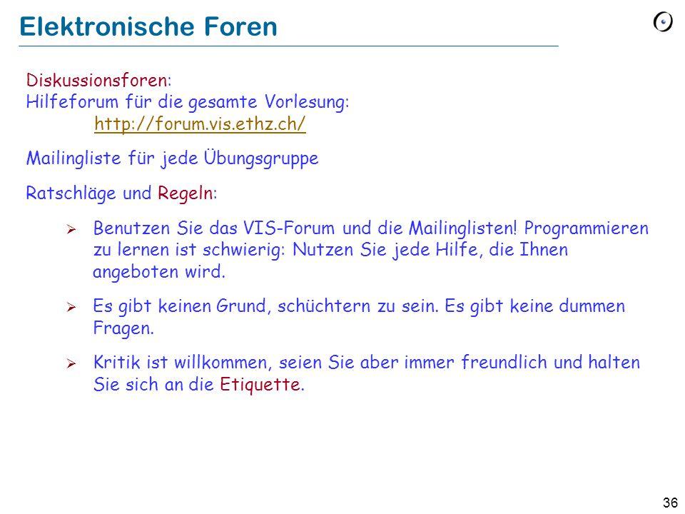 36 Elektronische Foren Diskussionsforen: Hilfeforum für die gesamte Vorlesung: http://forum.vis.ethz.ch/ http://forum.vis.ethz.ch/ Mailingliste für je
