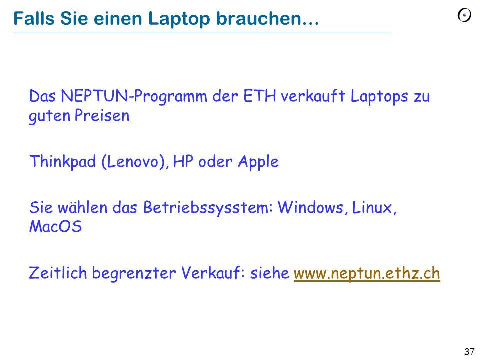 37 Falls Sie einen Laptop brauchen… Das NEPTUN-Programm der ETH verkauft Laptops zu guten Preisen Thinkpad (Lenovo), HP oder Apple Sie wählen das Betr