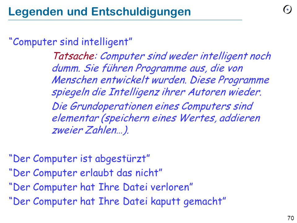 """70 Legenden und Entschuldigungen """"Computer sind intelligent"""" Tatsache: Computer sind weder intelligent noch dumm. Sie führen Programme aus, die von Me"""