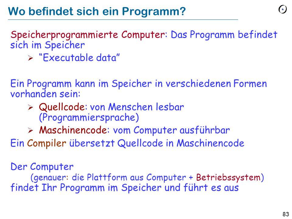 """83 Wo befindet sich ein Programm? Speicherprogrammierte Computer: Das Programm befindet sich im Speicher  """"Executable data"""" Ein Programm kann im Spei"""
