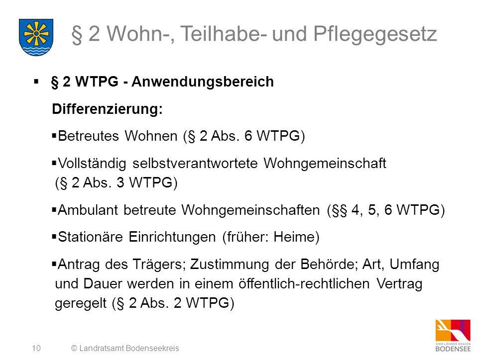 10 § 2 Wohn-, Teilhabe- und Pflegegesetz  § 2 WTPG - Anwendungsbereich Differenzierung:  Betreutes Wohnen (§ 2 Abs. 6 WTPG)  Vollständig selbstvera