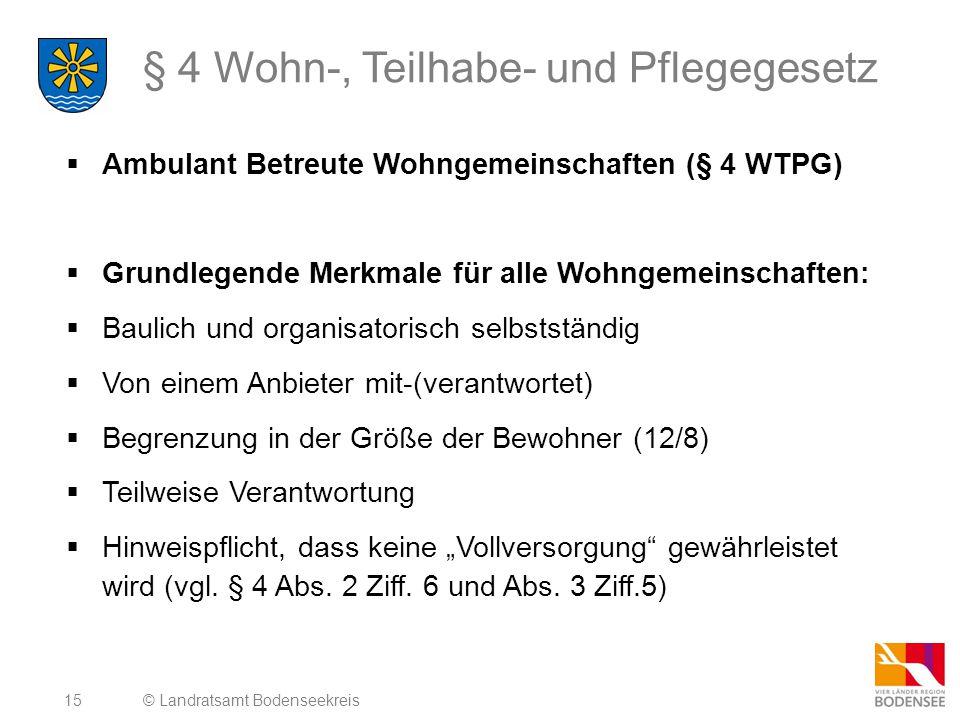 15 § 4 Wohn-, Teilhabe- und Pflegegesetz  Ambulant Betreute Wohngemeinschaften (§ 4 WTPG)  Grundlegende Merkmale für alle Wohngemeinschaften:  Baul