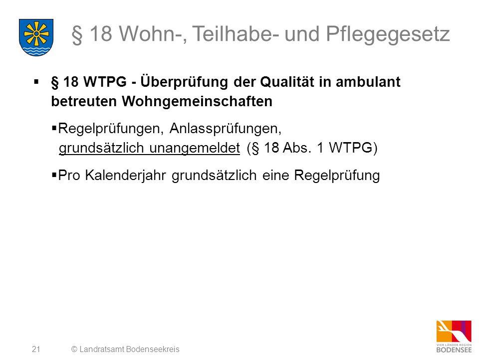 21 § 18 Wohn-, Teilhabe- und Pflegegesetz  § 18 WTPG - Überprüfung der Qualität in ambulant betreuten Wohngemeinschaften  Regelprüfungen, Anlassprüfungen, grundsätzlich unangemeldet (§ 18 Abs.