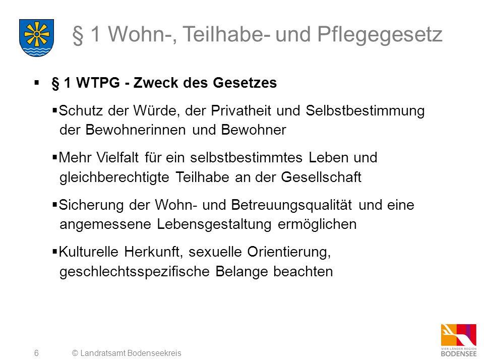 6 § 1 Wohn-, Teilhabe- und Pflegegesetz  § 1 WTPG - Zweck des Gesetzes  Schutz der Würde, der Privatheit und Selbstbestimmung der Bewohnerinnen und