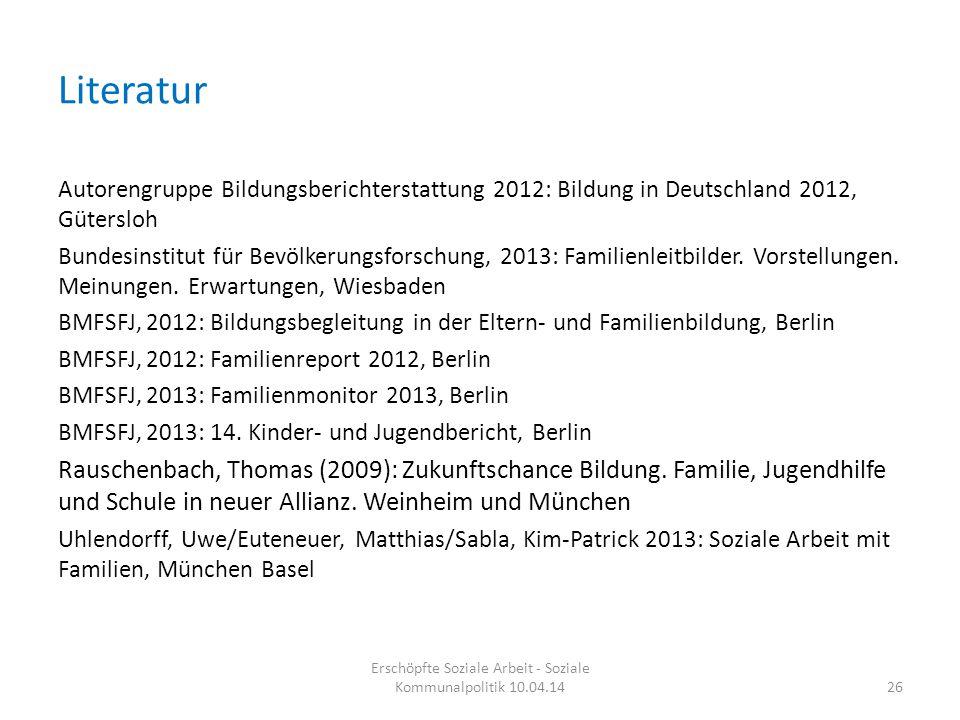 Literatur Autorengruppe Bildungsberichterstattung 2012: Bildung in Deutschland 2012, Gütersloh Bundesinstitut für Bevölkerungsforschung, 2013: Familie