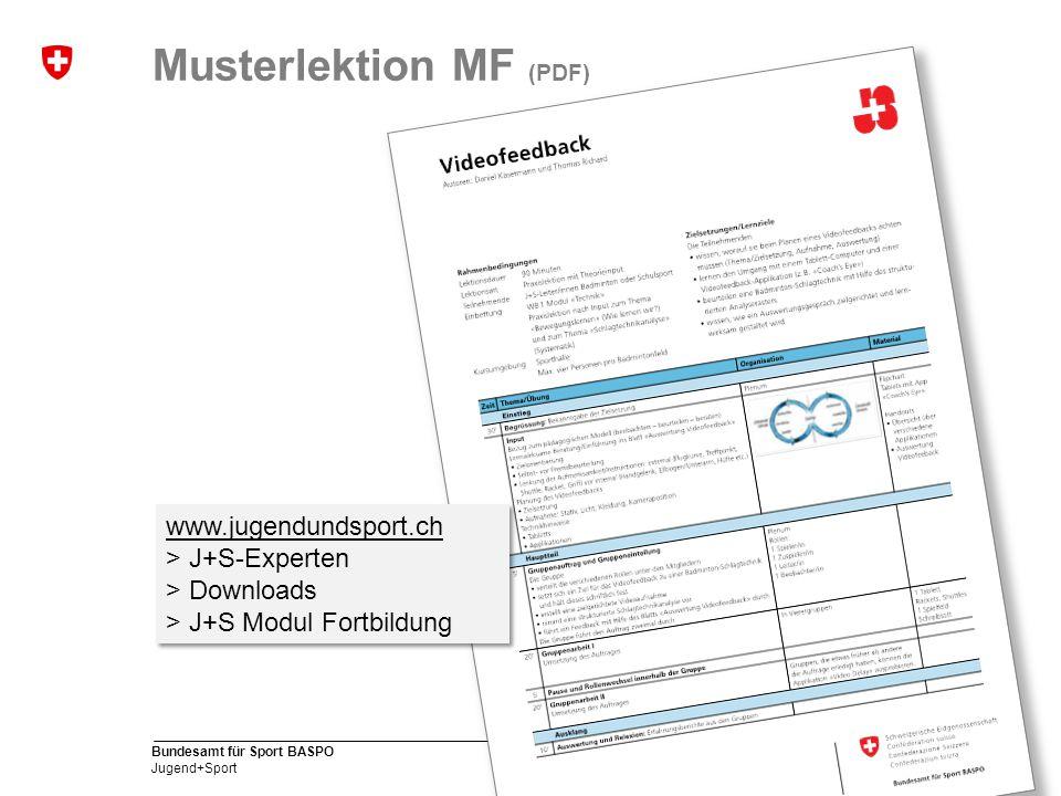 11 Bundesamt für Sport BASPO Jugend+Sport Musterlektion MF (PDF) www.jugendundsport.ch > J+S-Experten > Downloads > J+S Modul Fortbildung www.jugendundsport.ch > J+S-Experten > Downloads > J+S Modul Fortbildung