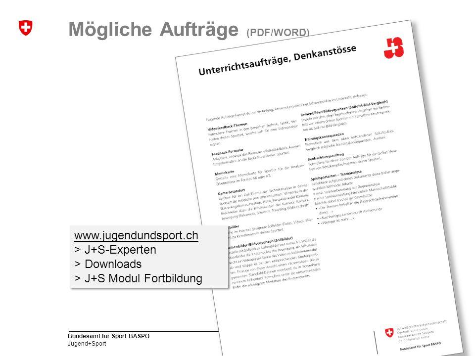 14 Bundesamt für Sport BASPO Jugend+Sport Mögliche Aufträge (PDF/WORD) www.jugendundsport.ch > J+S-Experten > Downloads > J+S Modul Fortbildung www.jugendundsport.ch > J+S-Experten > Downloads > J+S Modul Fortbildung